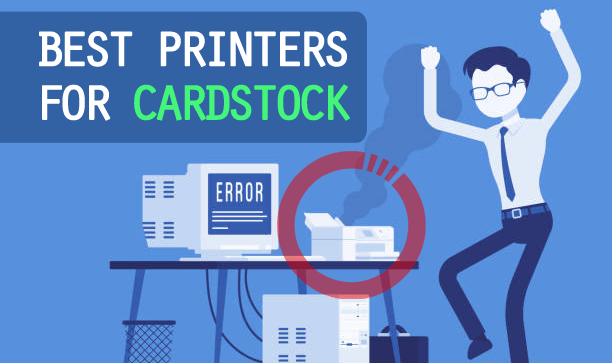 12 Best Printers for Cardstock of 2019 [Reviews & Buyer's Guide]