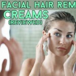 10 Best Facial Hair Removal Creams that You Need to Start Using