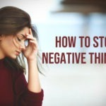 7 Ways On How To Stop Negative Thoughts