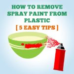 How To Remove Spray Paint From Plastic [5 Easy Tricks]